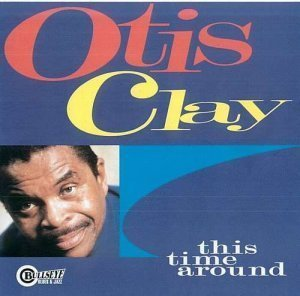 Otis Clay - This Time Around (1998)