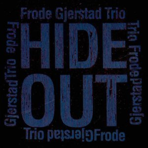 Frode Gjerstad Trio - Hide Out (2012)