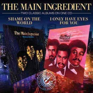 The Main Ingredient - Shame On The World / I Only Have Eyes For (2008)
