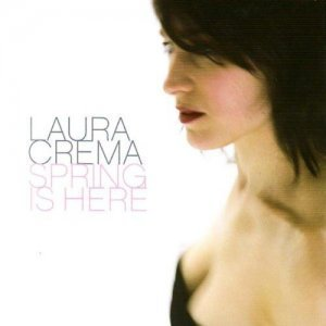 Laura Crema - Spring Is Here (2007)