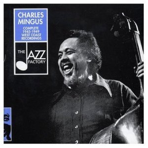Charles Mingus - Complete 1945-1949 West Coast Recordings (2001)
