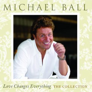 Michael Ball ?- Love Changes Everything - The Collection (2012)