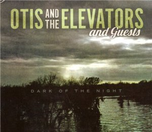 Otis and the Elevators - Dark of the Night (2012)
