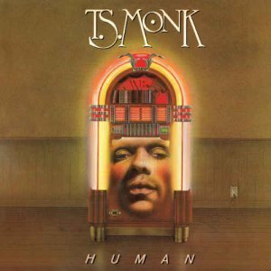 T.S. Monk - Human (1982) [Remastered 2009]