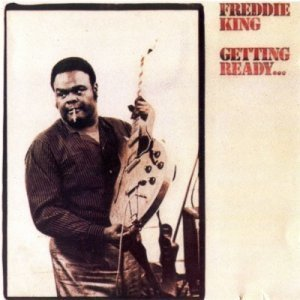 Freddie King - Getting Ready