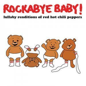 Rockabye Baby! – Rockabye Baby! Lullaby Renditions of Red Hot Chili Peppers (2012)