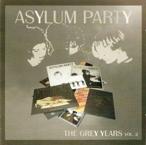 Asylum Party - The Grey Years Vol. 2 [Remastered] (2006)
