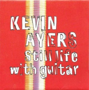 Kevin Ayers - Still Life with Guitar (1992)