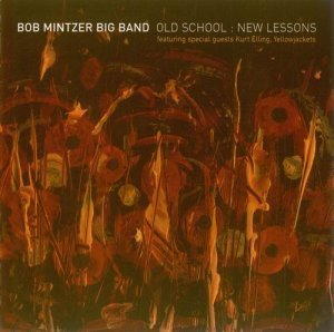 Bob Mintzer Big Band - Old School: New Lessons (2006)