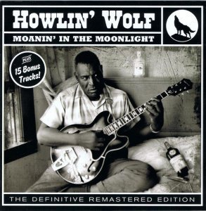 Howlin' Wolf - Moanin' In The Moonlighr [The Definitive Remastered Edition] (2012)