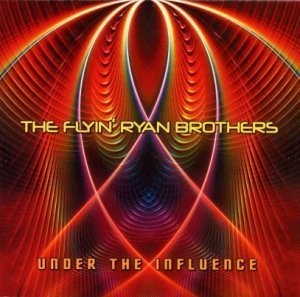 The Flyin' Ryan Brothers - Under The Influence (2011)