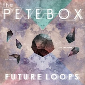 Thepetebox - Future Loops (2012)