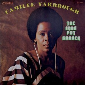 Camille Yarbrough - The Iron Pot Cooker (1999)