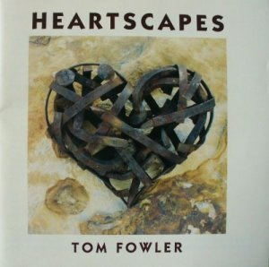 Tom Fowler - Heartscapes (1992)