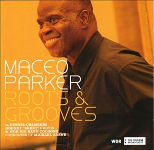 Maceo Parker - Roots & Grooves (2007)