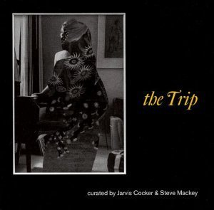 Jarvis Cocker & Steve Mackey - The Trip Curated by Jarvis Cocker & Steve Mackey (2006)