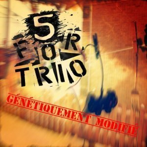 5 for Trio - Genetiquement modifie (2013)