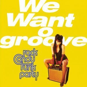 Rock Candy Funk Party - We Want Groove (2013)