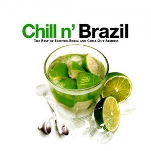 VA - Chill N' Brazil: The Best Of Electro-Bossa & Chill Out Remixes (2008)