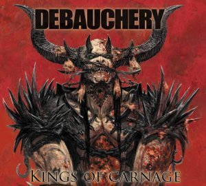 Debauchery - Kings Of Carnage (2013) (Deluxe Edition)