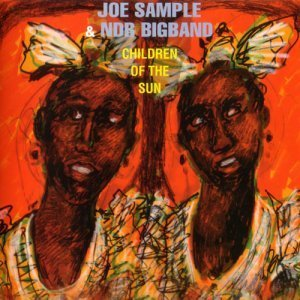 Joe Sample & NDR Big Band - Children Of The Sun (2012)