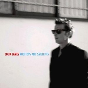 Colin James - Rooftops and Satellites (2009)