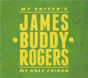 James 'Buddy' Rogers - My Guitar's My Only Friend (2012)