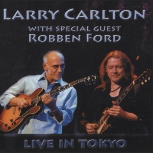 Larry Carlton With Special Quest Robben Ford - Live In Tokyo (2007)
