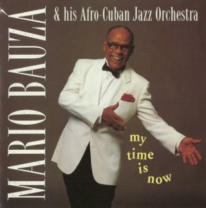 Mario Bauza & his Afro-Cuban Jazz Orchestra - My Time Is Now (1993)