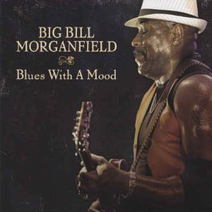 Big Bill Morganfield - Blues With a Mood (2013)