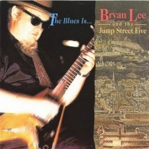 Bryan Lee And The Jump Street Five - The Blues Is.. (1991)