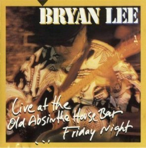Bryan Lee - Live at the Old Absinthe House Bar … Friday Night (1997)