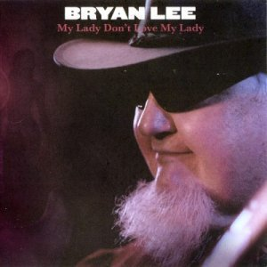 Bryan Lee - My Lady Don't Love My Lady (2009)
