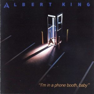 Albert King - I'm In A Phone Booth, Baby (1984)