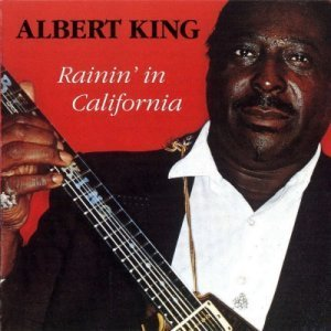 Albert King - Rainin' In California (1983)