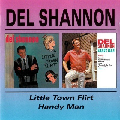 Del Shannon - Little Town Flirt and Handy Man (1998)