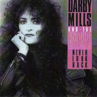 Darby Mills & The Unsung Heroes - Never Look Back (1991)