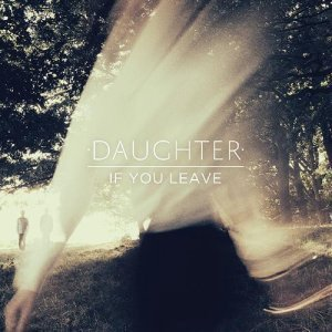 Daughter - If You Leave [Japanese Edition] (2013)