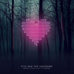 Fitz and The Tantrums - More Than Just A Dream (2013)