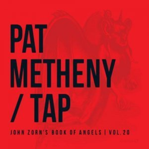 Pat Metheny - Tap: John Zorn's Book of Angels, Vol. 20 (2013)