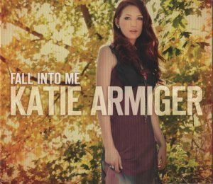 Katie Armiger - Fall Into Me (2013)