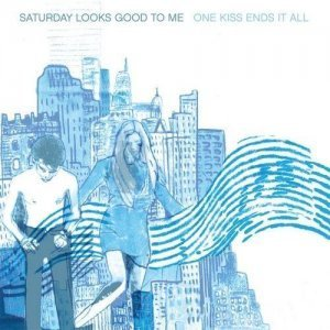 Saturday Looks Good to Me - One Kiss Ends It All (2013)