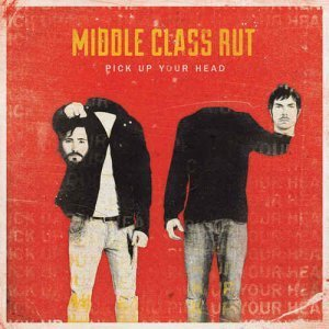 Middle Class Rut – Pick Up Your Head (2013)