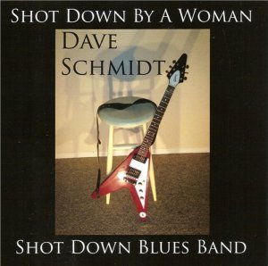 Dave Schmidt & Shot Down Blues Band - Shot Down By a Woman (2013)
