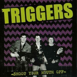 The Triggers - Shoot Your Mouth Off [Reissue] (2012)
