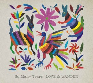 So Many Tears - Love & Wander (2013)