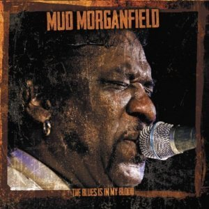 Mud Morganfield - The Blues Is In My Blood (2013)