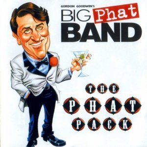 Gordon Goodwin's Big Phat Band - The Phat Pack (2006)