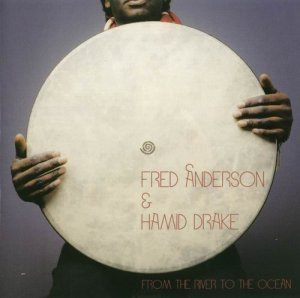 Fred Anderson And Hamid Drake - From The River To The Ocean (2007)