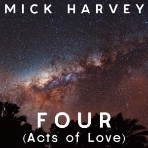 Mick Harvey - Four [Acts of Love] (2013)